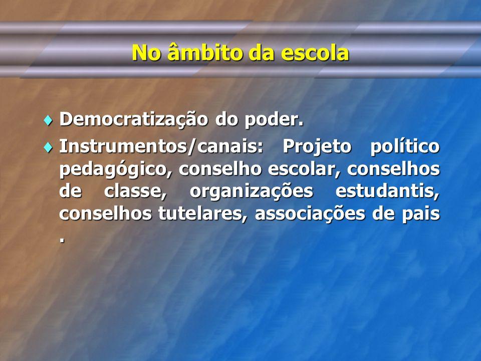 No âmbito da escola Democratização do poder.