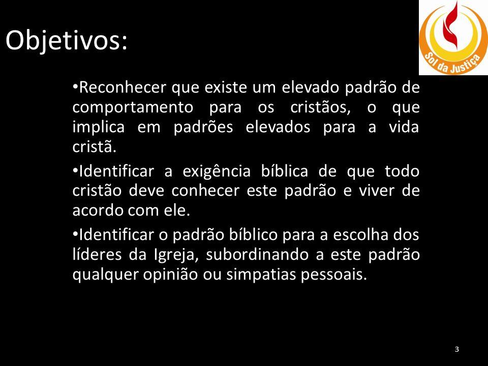 Objetivos: Reconhecer que existe um elevado padrão de comportamento para os cristãos, o que implica em padrões elevados para a vida cristã.