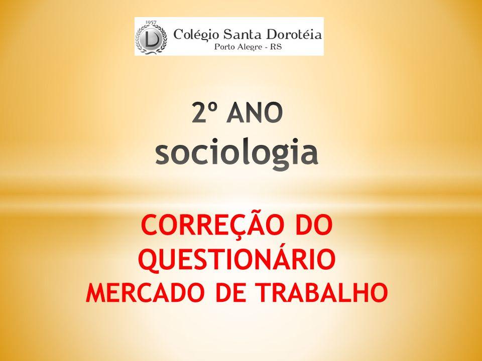 2º ANO sociologia CORREÇÃO DO QUESTIONÁRIO MERCADO DE TRABALHO