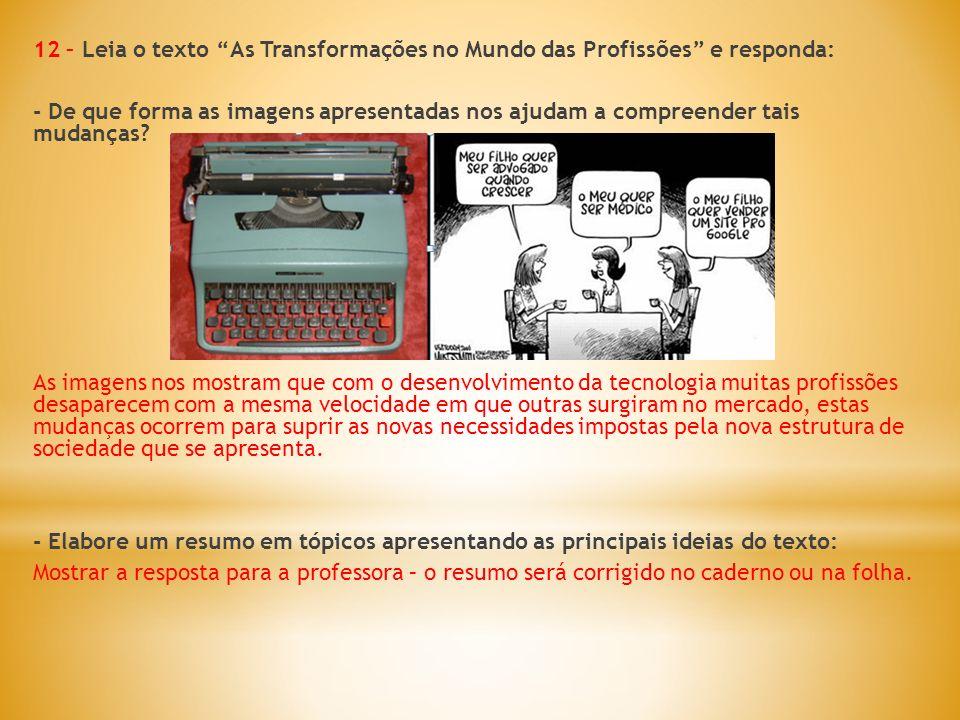 12 – Leia o texto As Transformações no Mundo das Profissões e responda: - De que forma as imagens apresentadas nos ajudam a compreender tais mudanças.