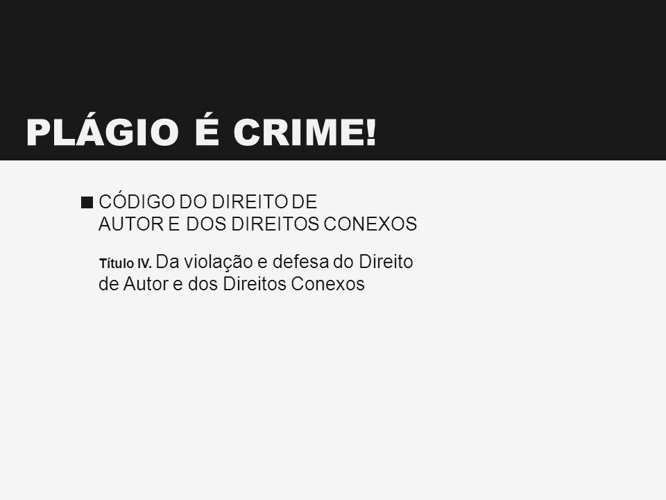 PLÁGIO É CRIME! CÓDIGO DO DIREITO DE AUTOR E DOS DIREITOS CONEXOS
