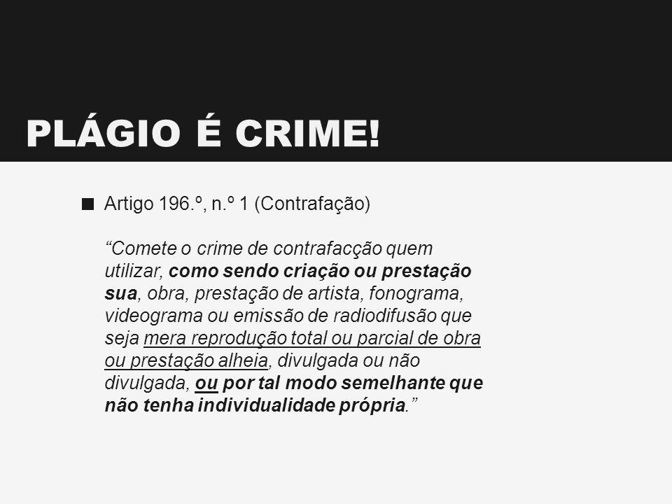PLÁGIO É CRIME! Artigo 196.º, n.º 1 (Contrafação)
