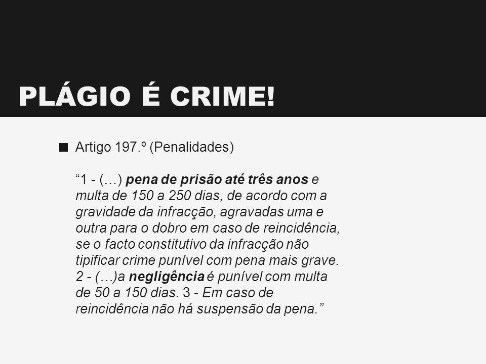 PLÁGIO É CRIME! Artigo 197.º (Penalidades)