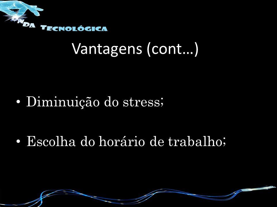 Vantagens (cont…) Diminuição do stress;
