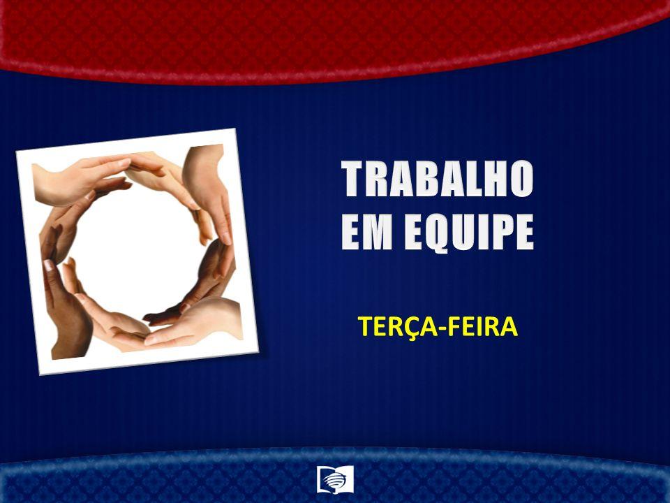 TRABALHO EM EQUIPE TERÇA-FEIRA