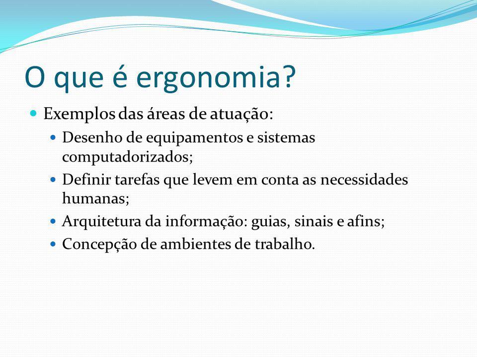 O que é ergonomia Exemplos das áreas de atuação: