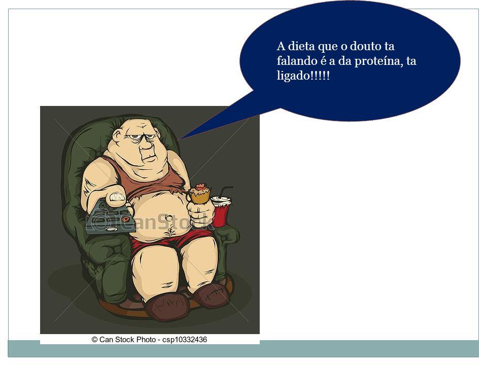 A dieta que o douto ta falando é a da proteína, ta ligado!!!!!