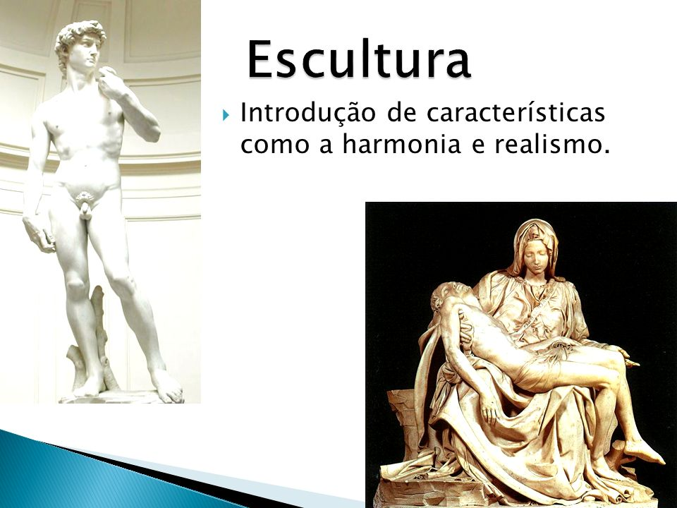 Escultura Introdução de características como a harmonia e realismo.