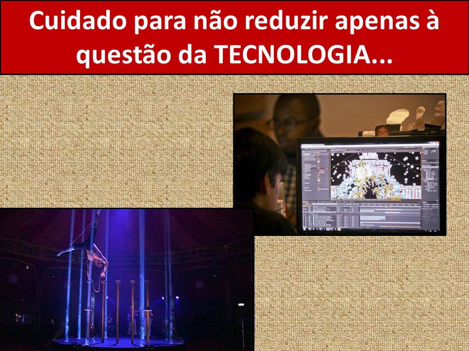 Cuidado para não reduzir apenas à questão da TECNOLOGIA...