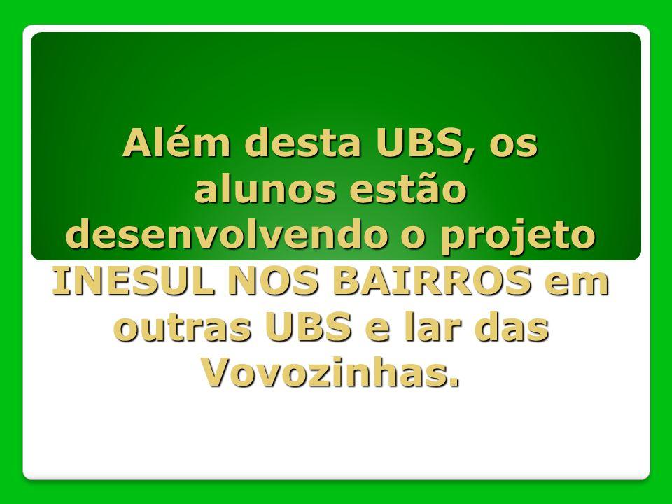 Além desta UBS, os alunos estão desenvolvendo o projeto INESUL NOS BAIRROS em outras UBS e lar das Vovozinhas.