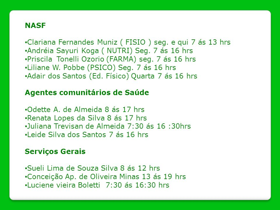 NASF Clariana Fernandes Muniz ( FISIO ) seg. e qui 7 ás 13 hrs. Andréia Sayuri Koga ( NUTRI) Seg. 7 ás 16 hrs.