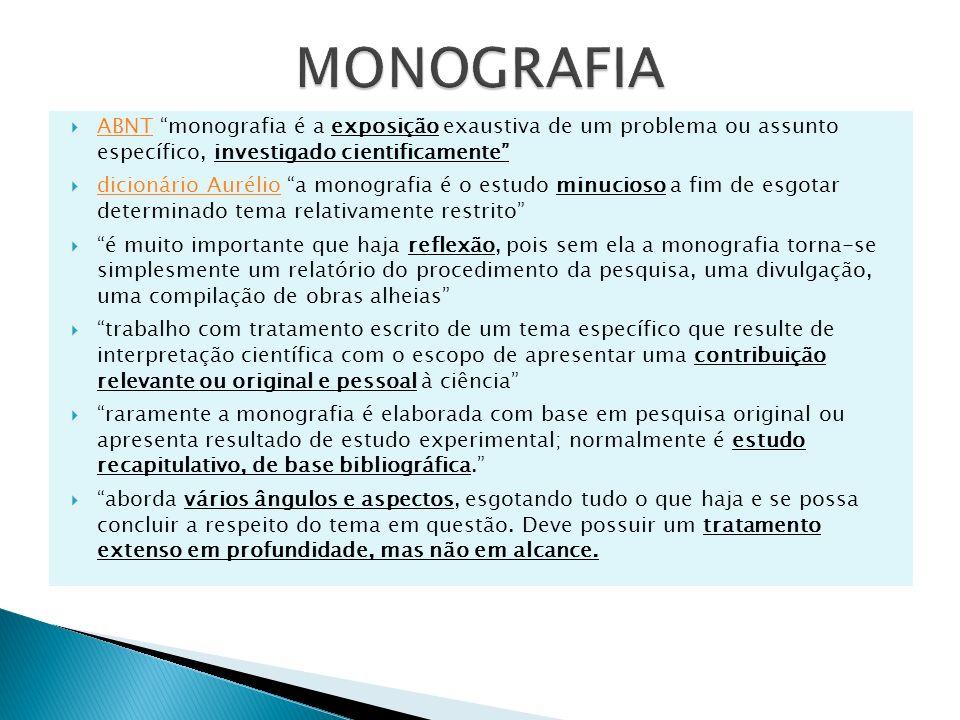 MONOGRAFIA ABNT monografia é a exposição exaustiva de um problema ou assunto específico, investigado cientificamente