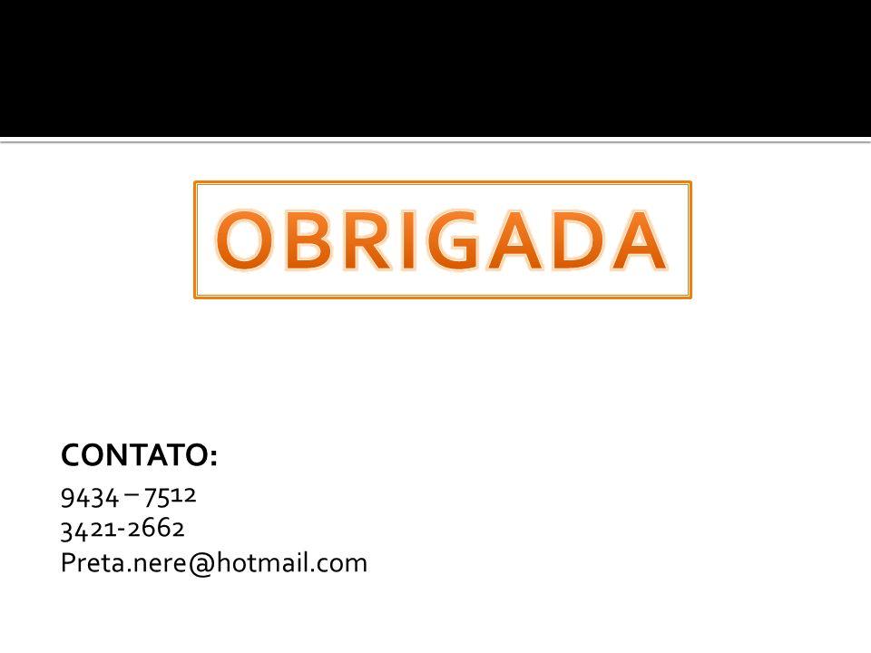 OBRIGADA CONTATO: 9434 – 7512 3421-2662 Preta.nere@hotmail.com