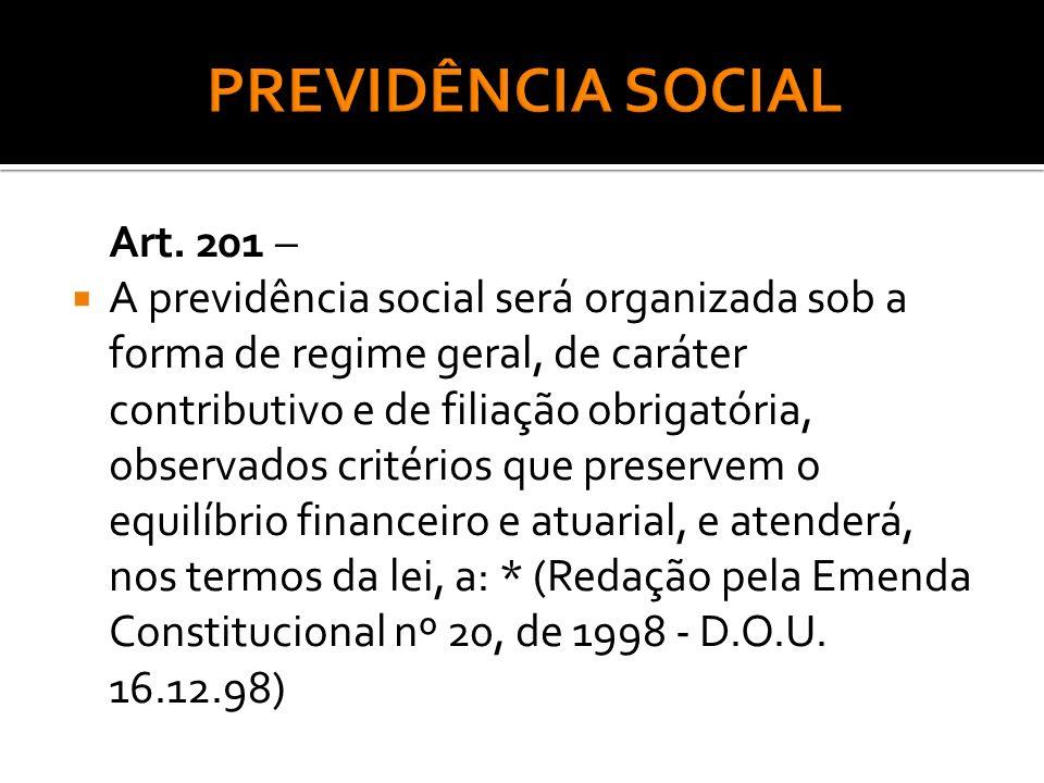 PREVIDÊNCIA SOCIAL Art. 201 –