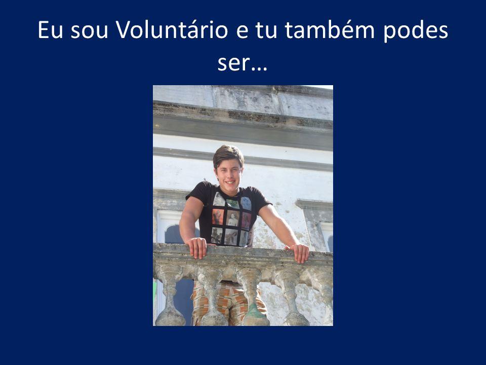 Eu sou Voluntário e tu também podes ser…