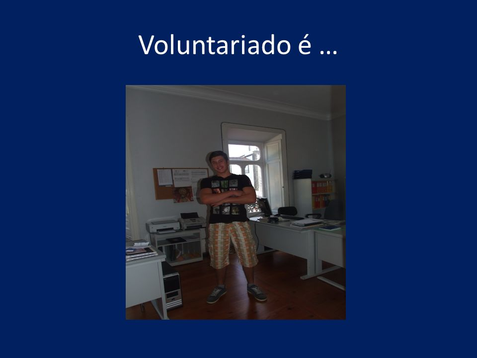 Voluntariado é …