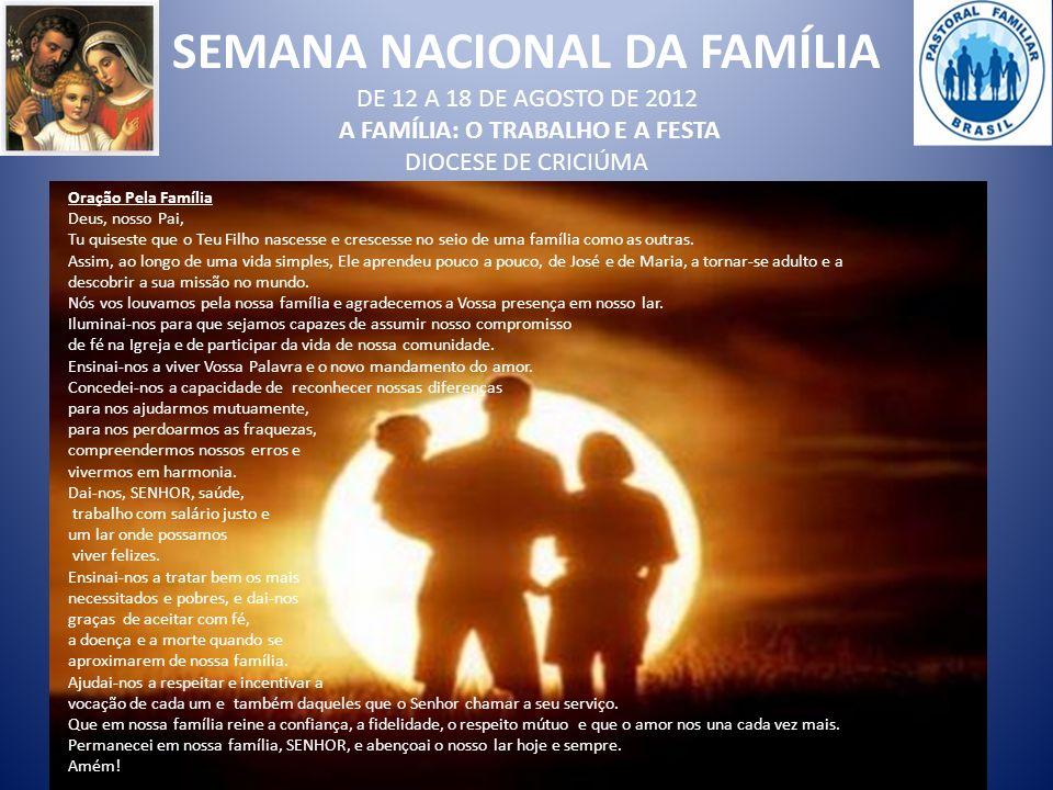 SEMANA NACIONAL DA FAMÍLIA DE 12 A 18 DE AGOSTO DE 2012 A FAMÍLIA: O TRABALHO E A FESTA DIOCESE DE CRICIÚMA
