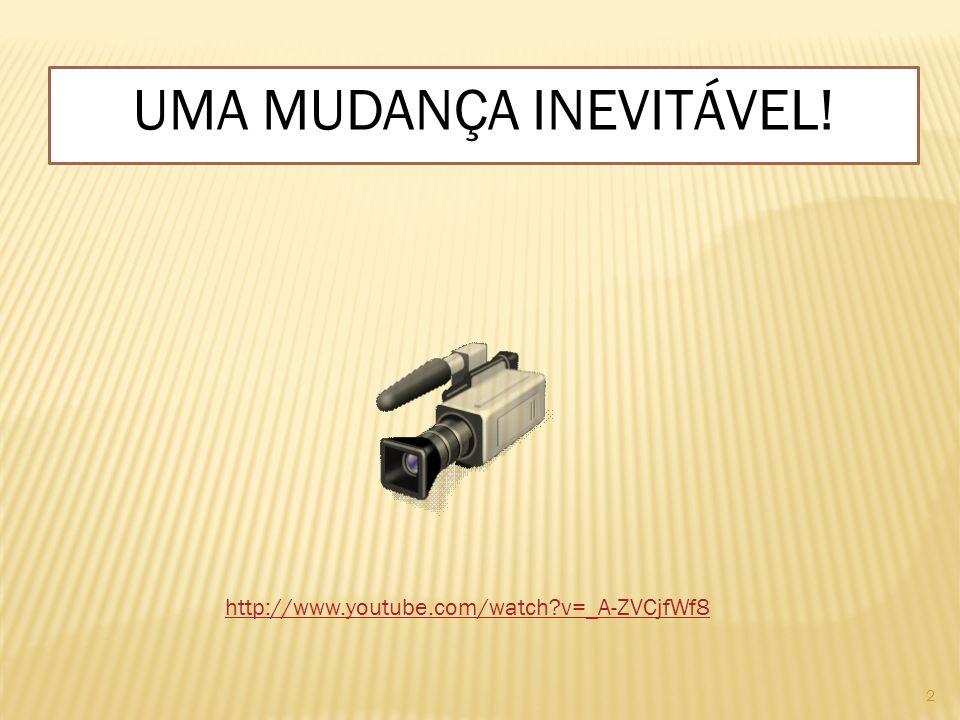 UMA MUDANÇA INEVITÁVEL!