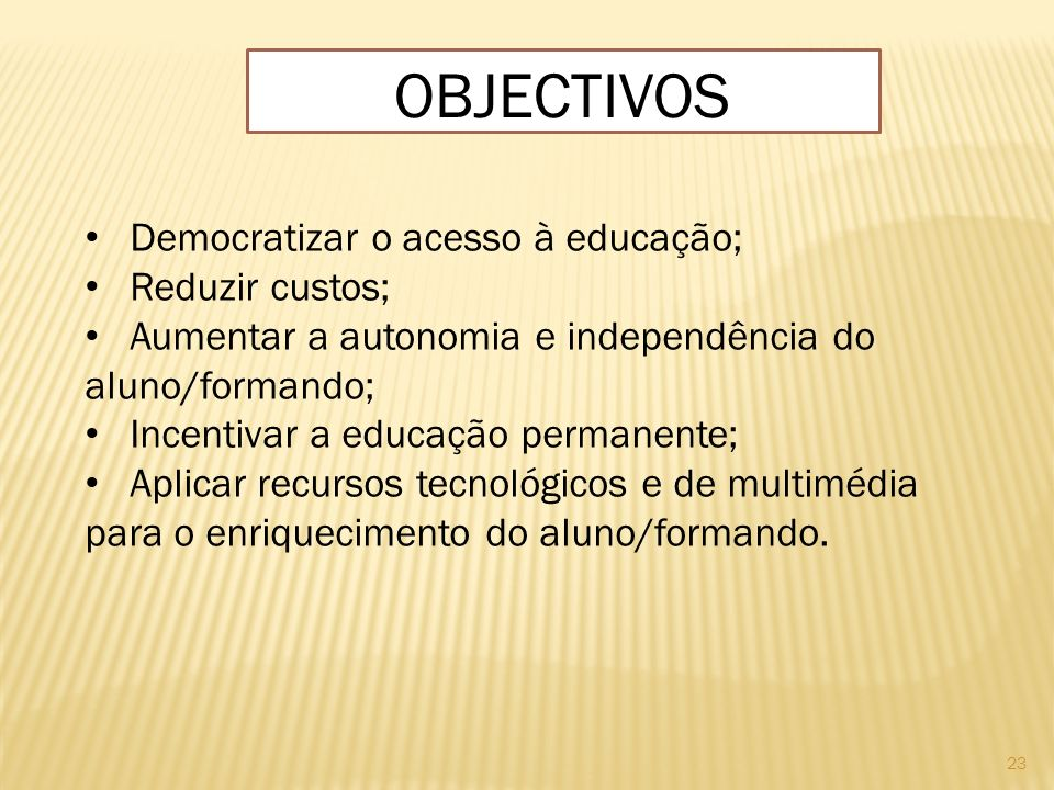objectivos Democratizar o acesso à educação; Reduzir custos;