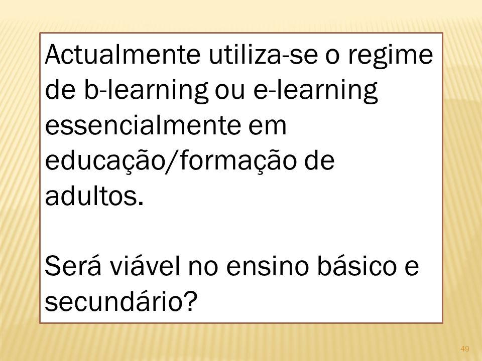 Actualmente utiliza-se o regime de b-learning ou e-learning essencialmente em educação/formação de adultos.
