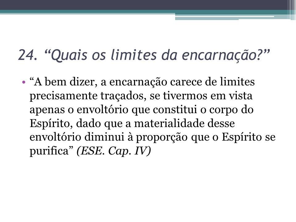 24. Quais os limites da encarnação