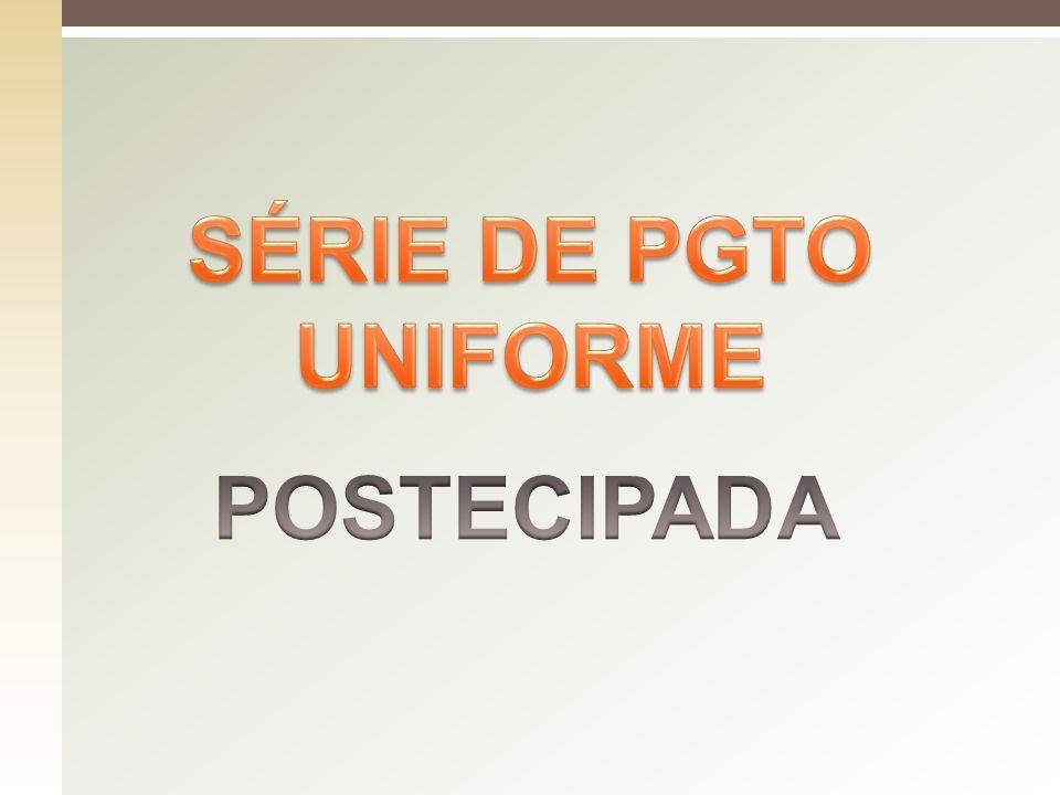 SÉRIE DE PGTO UNIFORME POSTECIPADA