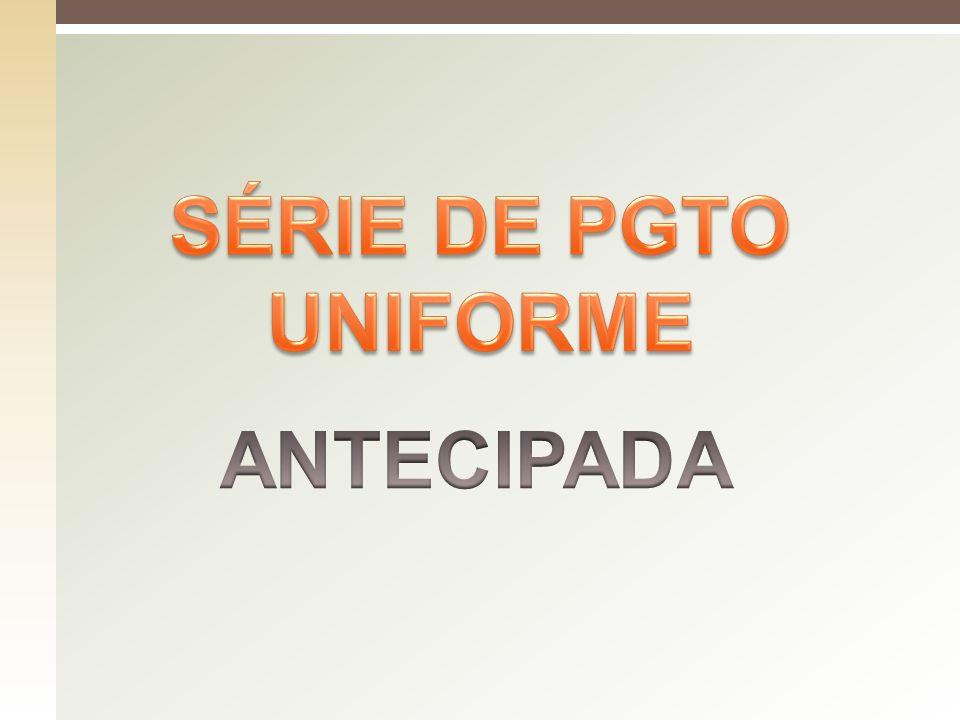 SÉRIE DE PGTO UNIFORME ANTECIPADA