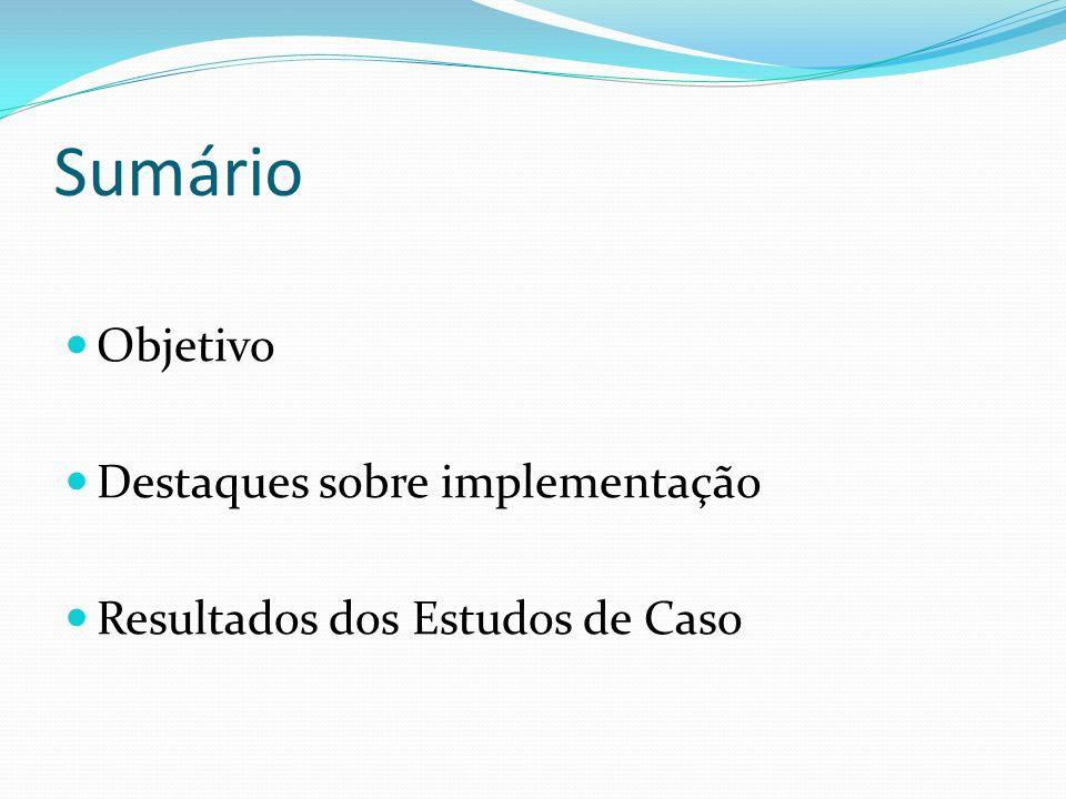 Sumário Objetivo Destaques sobre implementação