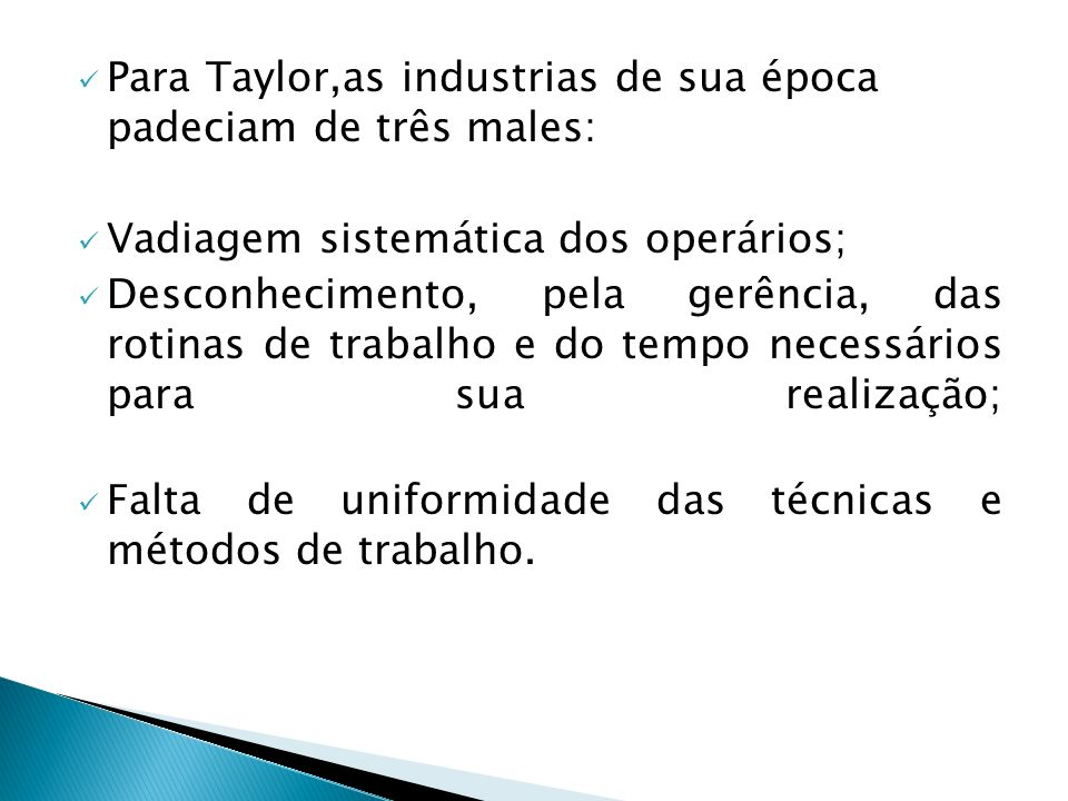Para Taylor,as industrias de sua época padeciam de três males: