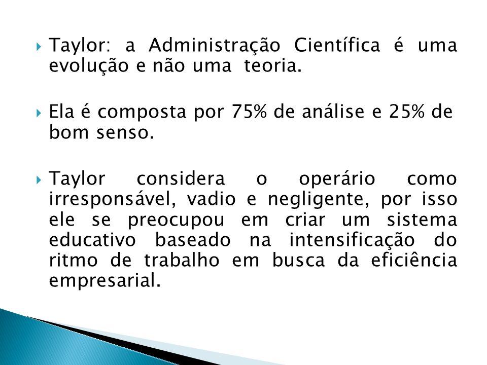 Taylor: a Administração Científica é uma evolução e não uma teoria.