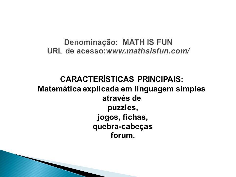 Denominação: Math is fun URL de acesso:www.mathsisfun.com/