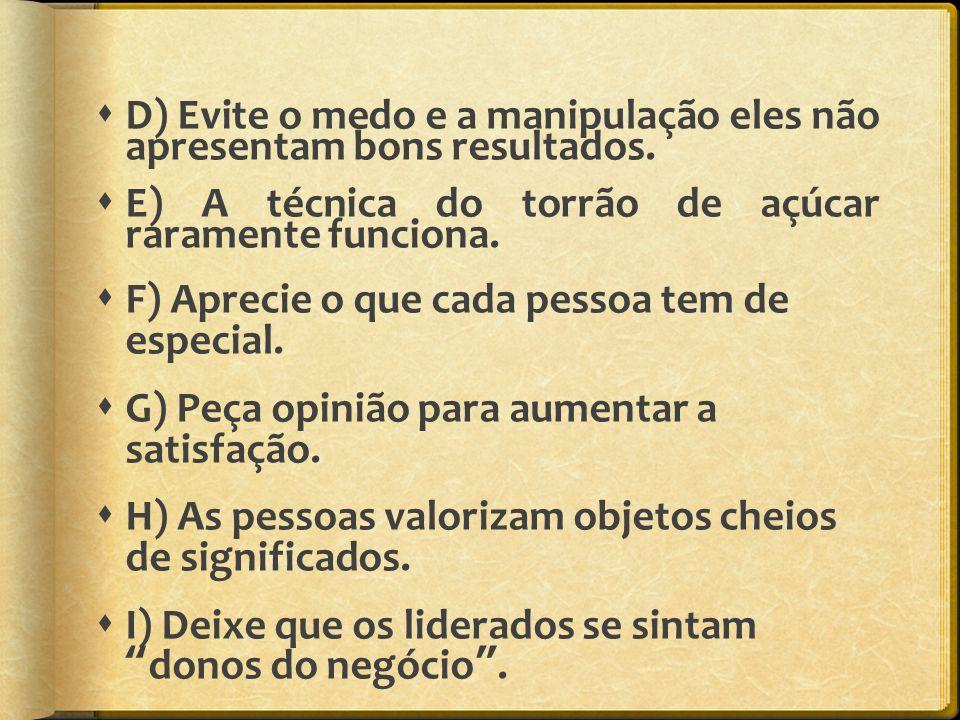 D) Evite o medo e a manipulação eles não apresentam bons resultados.
