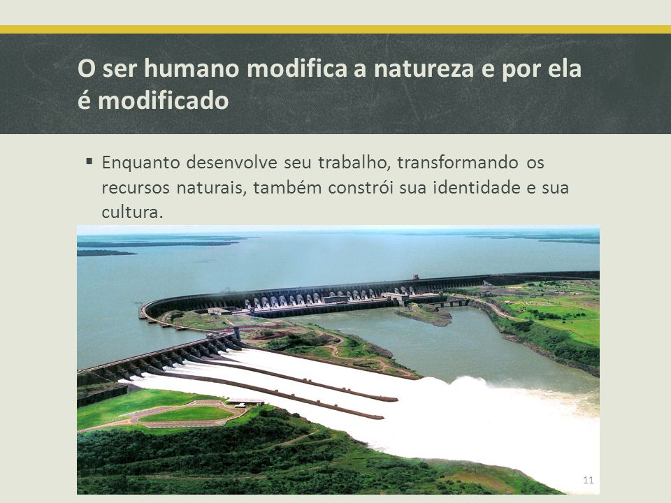 O ser humano modifica a natureza e por ela é modificado
