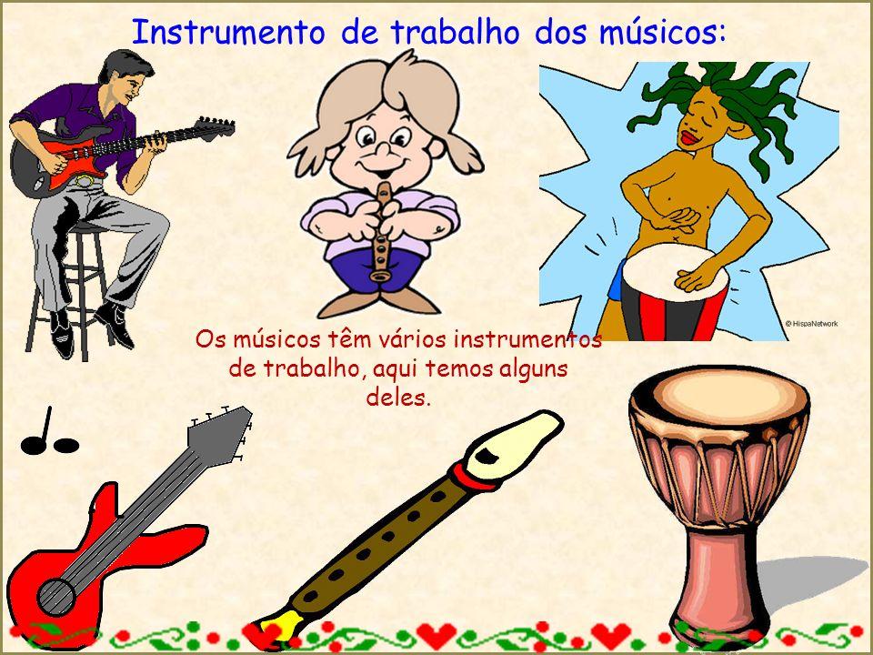Instrumento de trabalho dos músicos:
