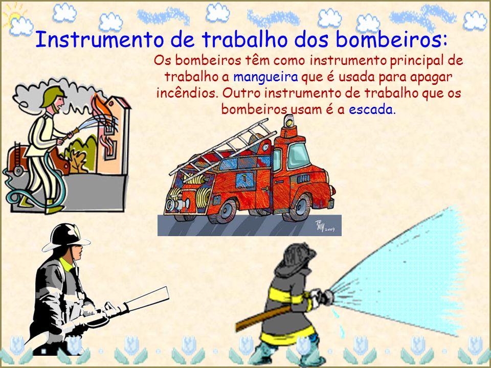 Instrumento de trabalho dos bombeiros:
