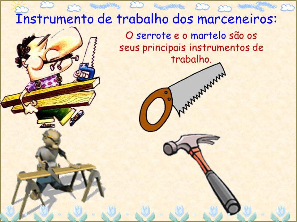 Instrumento de trabalho dos marceneiros: