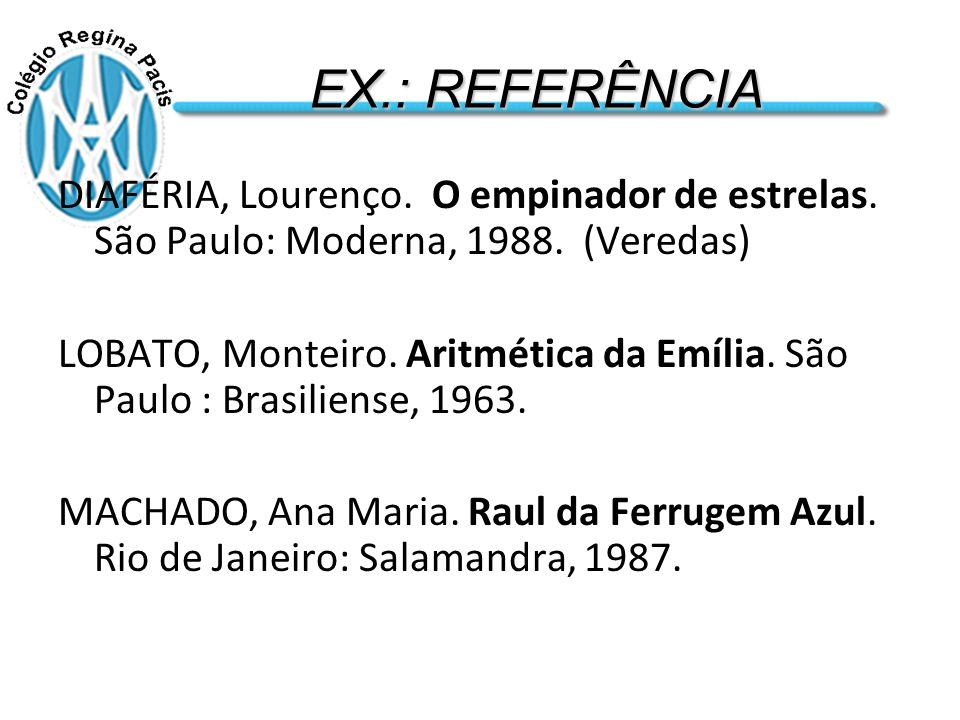 EX.: REFERÊNCIA DIAFÉRIA, Lourenço. O empinador de estrelas. São Paulo: Moderna, 1988. (Veredas)