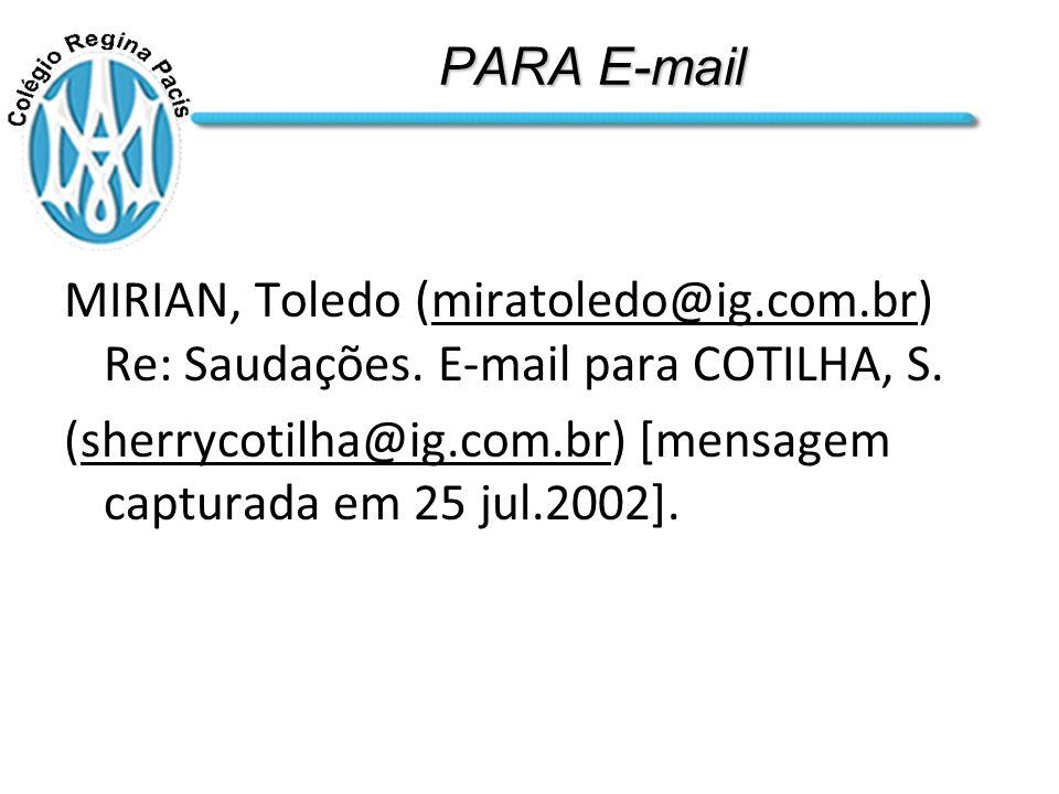 PARA E-mail MIRIAN, Toledo (miratoledo@ig.com.br) Re: Saudações. E-mail para COTILHA, S.