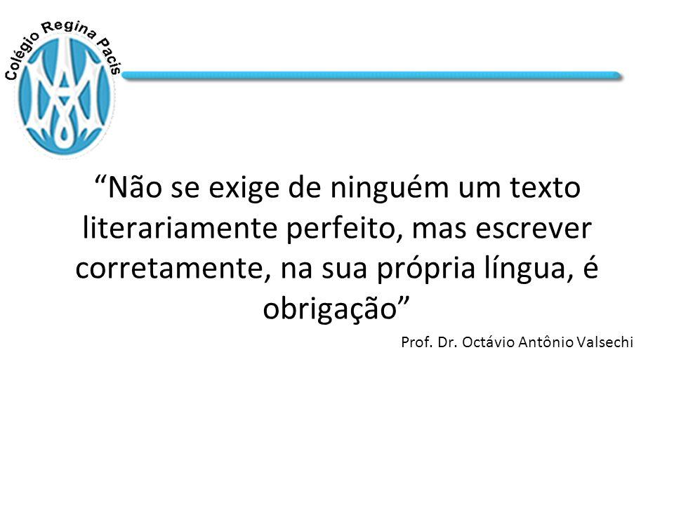 Não se exige de ninguém um texto literariamente perfeito, mas escrever corretamente, na sua própria língua, é obrigação