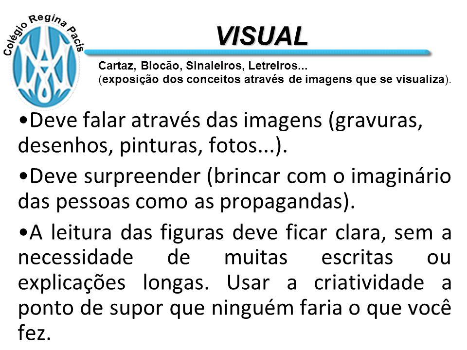 VISUAL Cartaz, Blocão, Sinaleiros, Letreiros... (exposição dos conceitos através de imagens que se visualiza).