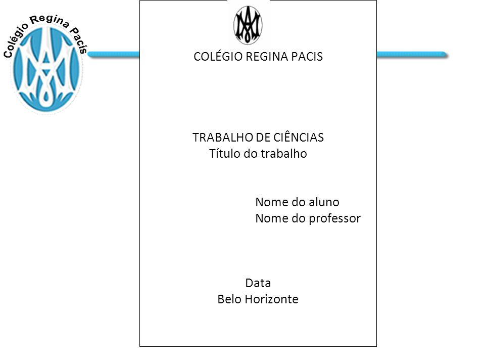 COLÉGIO REGINA PACIS TRABALHO DE CIÊNCIAS. Título do trabalho. Nome do aluno. Nome do professor.