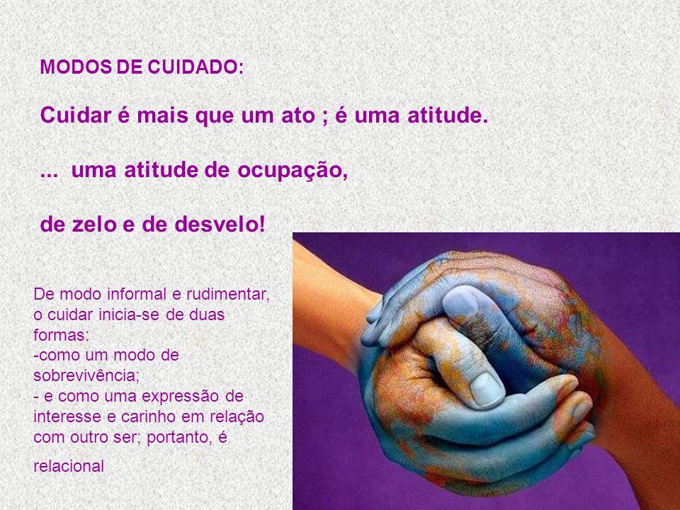 Cuidar é mais que um ato ; é uma atitude. ... uma atitude de ocupação,
