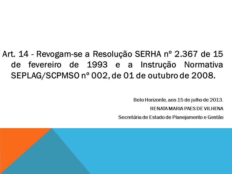 Art. 14 - Revogam-se a Resolução SERHA nº 2