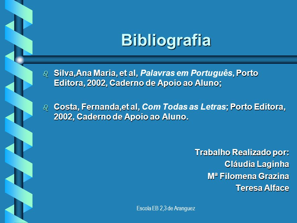 Bibliografia Silva,Ana Maria, et al, Palavras em Português, Porto Editora, 2002, Caderno de Apoio ao Aluno;