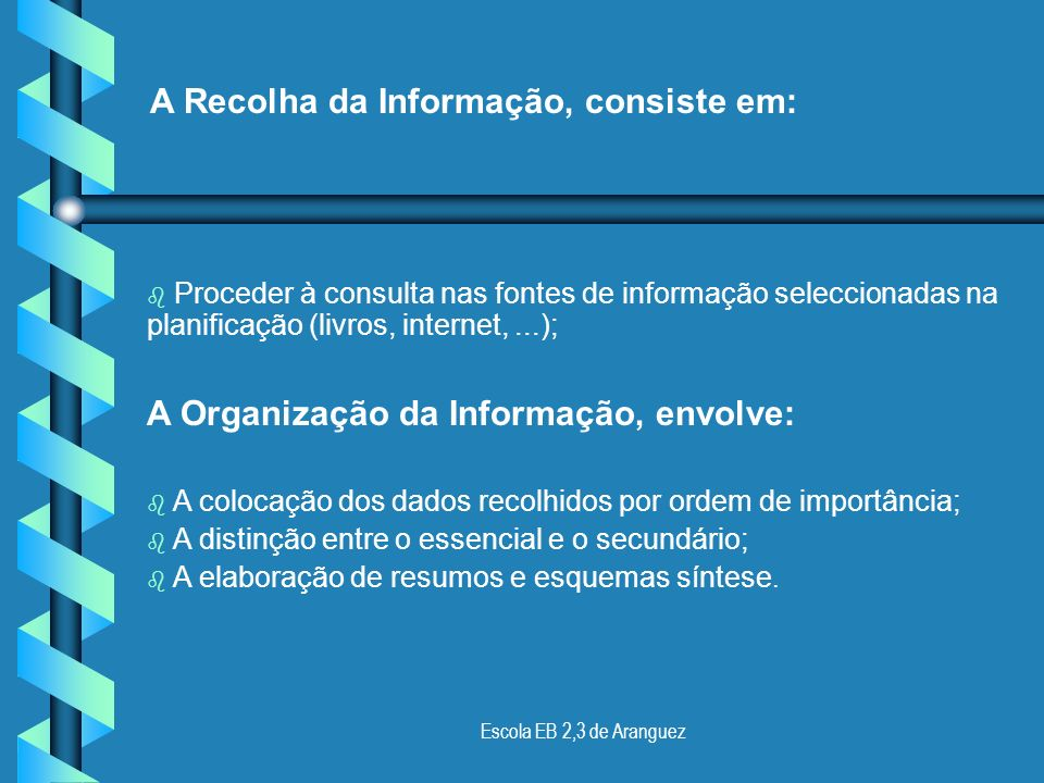 A Recolha da Informação, consiste em: