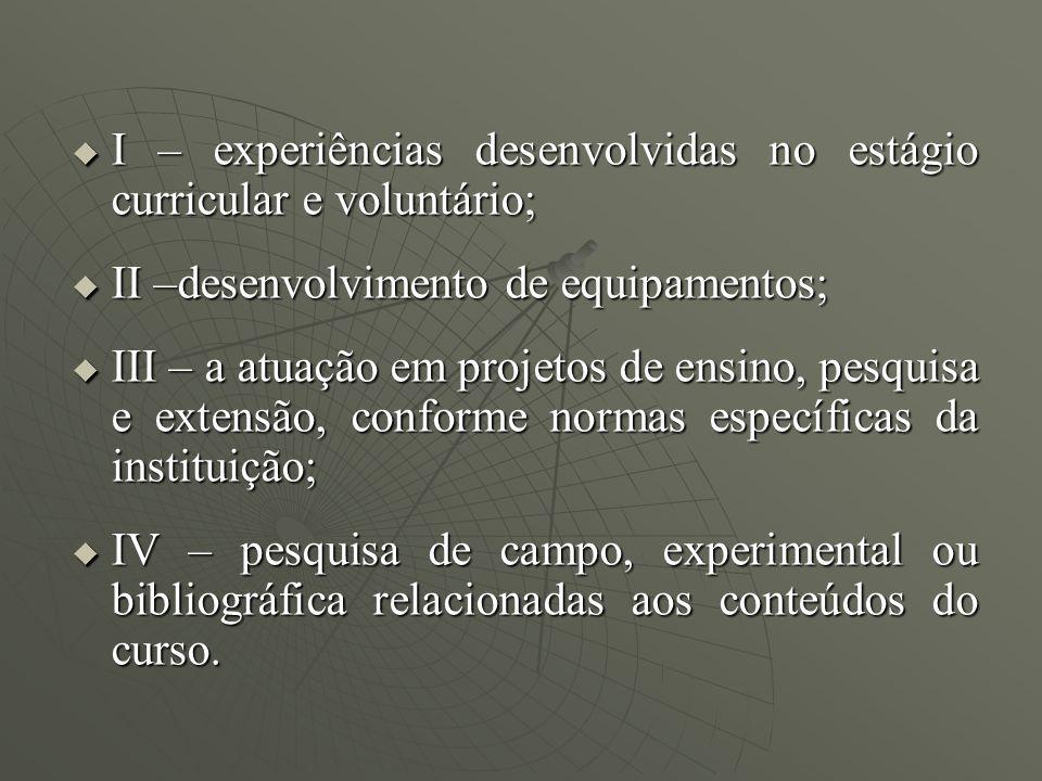 I – experiências desenvolvidas no estágio curricular e voluntário;
