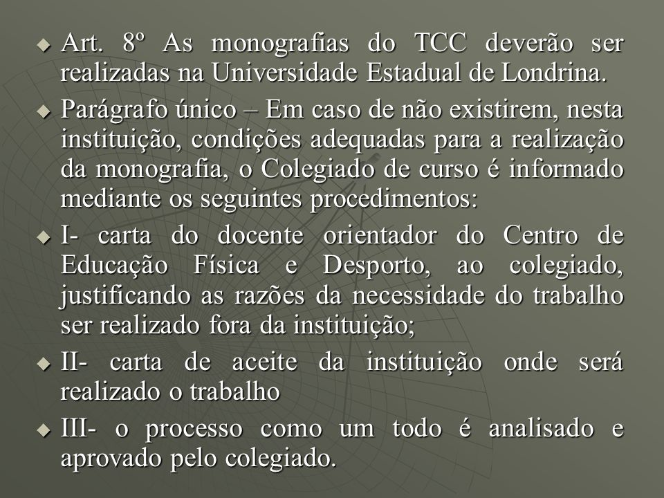 Art. 8º As monografias do TCC deverão ser realizadas na Universidade Estadual de Londrina.