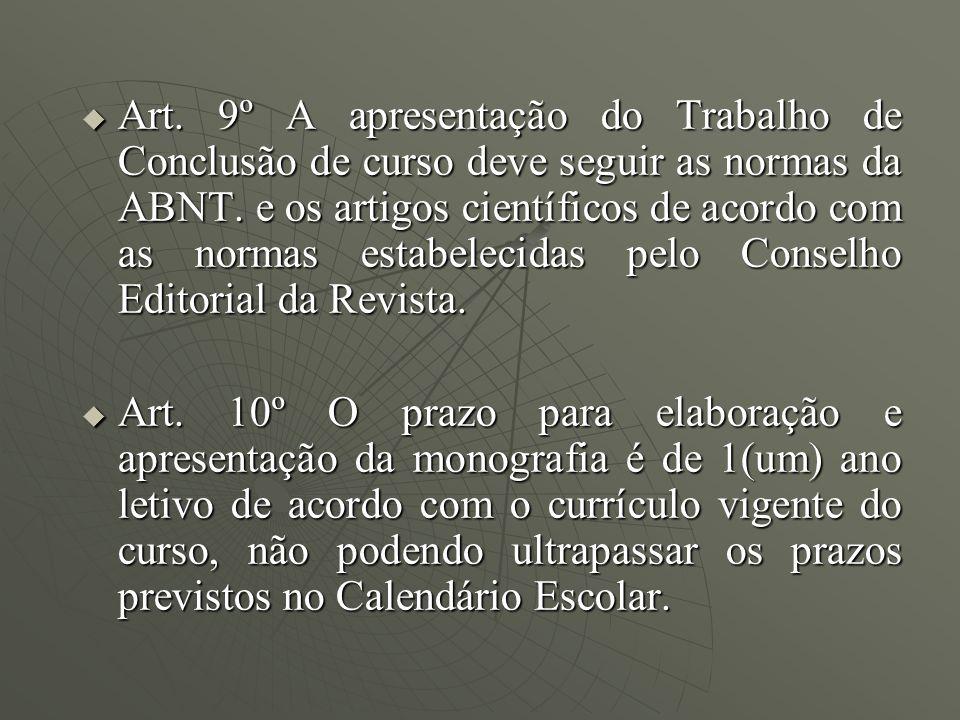 Art. 9º A apresentação do Trabalho de Conclusão de curso deve seguir as normas da ABNT. e os artigos científicos de acordo com as normas estabelecidas pelo Conselho Editorial da Revista.