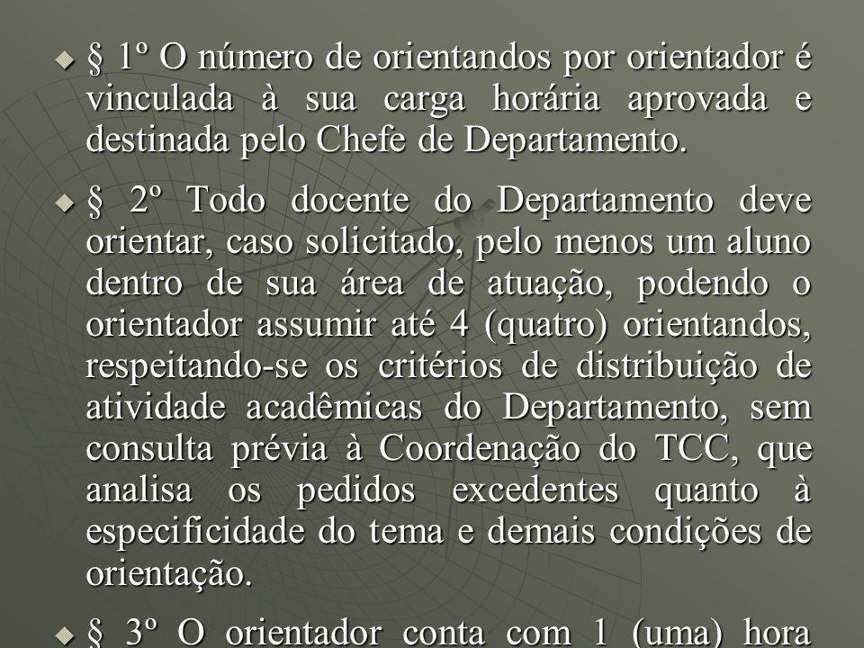 § 1º O número de orientandos por orientador é vinculada à sua carga horária aprovada e destinada pelo Chefe de Departamento.