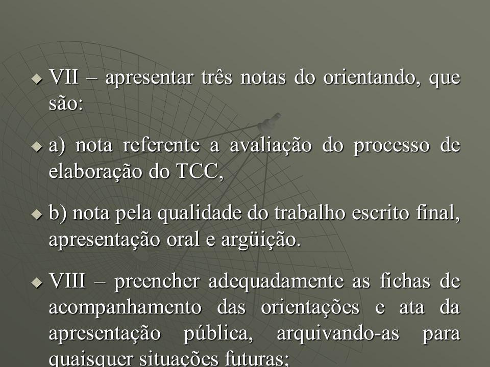 VII – apresentar três notas do orientando, que são: